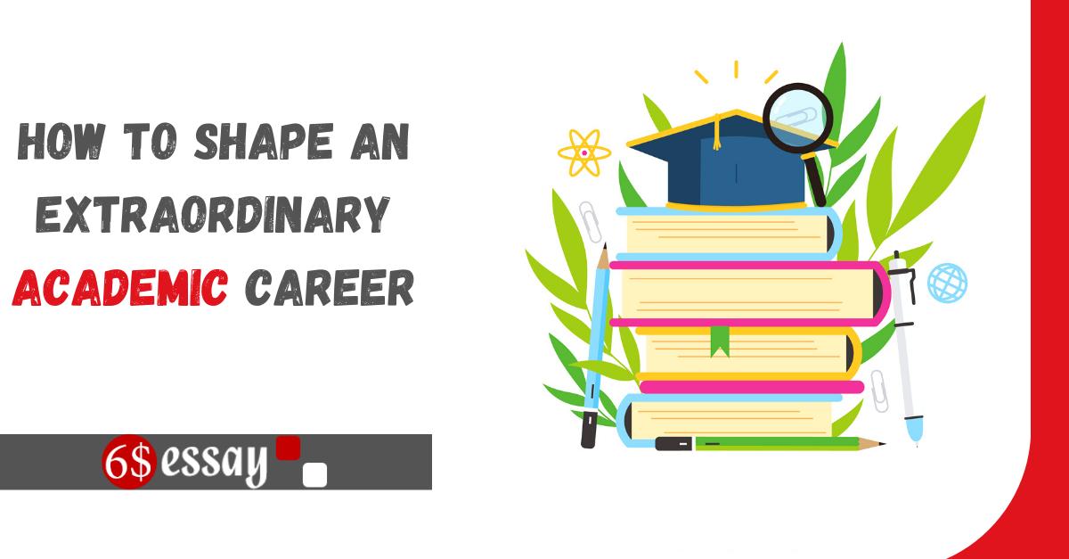 How To Shape An Extraordinary Academic Career
